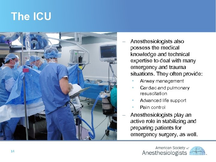 The ICU – Anesthesiologists also possess the medical knowledge and technical expertise to deal