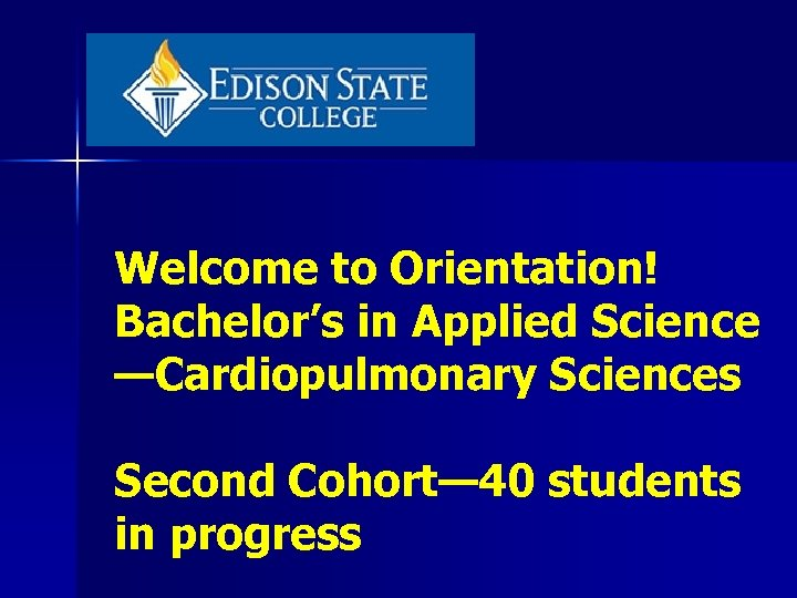 Welcome to Orientation! Bachelor's in Applied Science —Cardiopulmonary Sciences Second Cohort— 40 students in