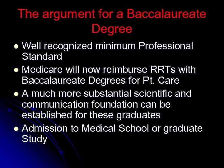 The argument for a Baccalaureate Degree Well recognized minimum Professional Standard l Medicare will