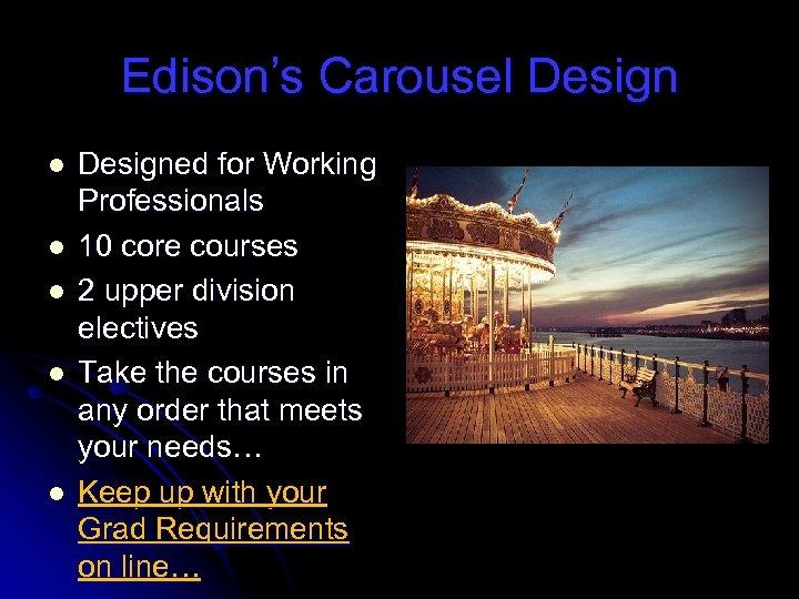 Edison's Carousel Design l l l Designed for Working Professionals 10 core courses 2