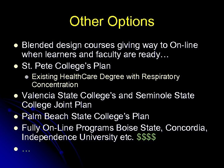 Other Options l l Blended design courses giving way to On-line when learners and