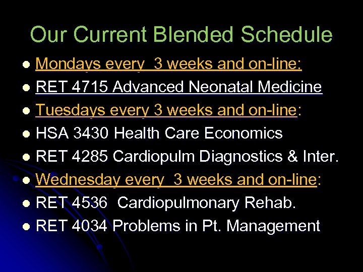 Our Current Blended Schedule Mondays every 3 weeks and on-line: l RET 4715 Advanced