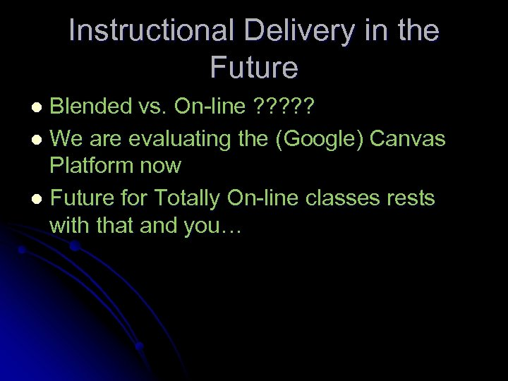 Instructional Delivery in the Future Blended vs. On-line ? ? ? l We are