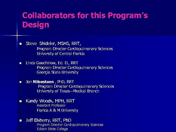 Collaborators for this Program's Design n Steve Shideler, MSHS, RRT, Program Director Cardiopulmonary Sciences