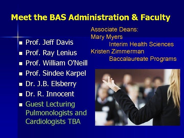 Meet the BAS Administration & Faculty n n n n Prof. Jeff Davis Prof.