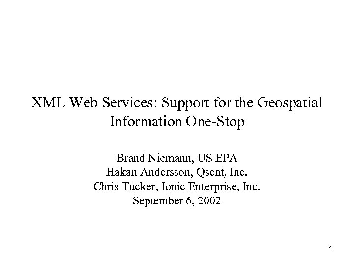 XML Web Services: Support for the Geospatial Information One-Stop Brand Niemann, US EPA Hakan