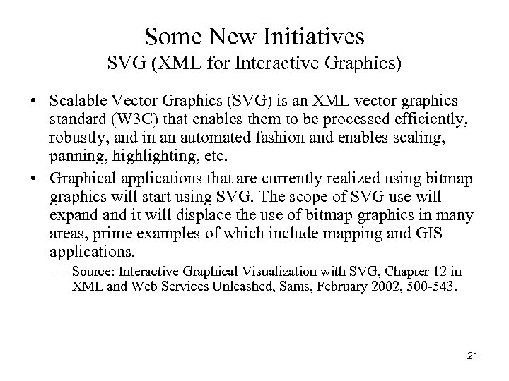 Some New Initiatives SVG (XML for Interactive Graphics) • Scalable Vector Graphics (SVG) is