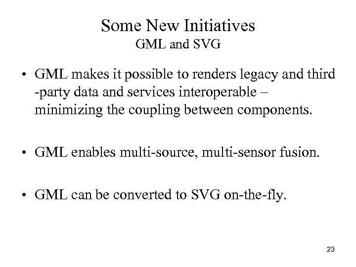 Some New Initiatives GML and SVG • GML makes it possible to renders legacy