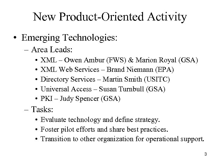 New Product-Oriented Activity • Emerging Technologies: – Area Leads: • • • XML –