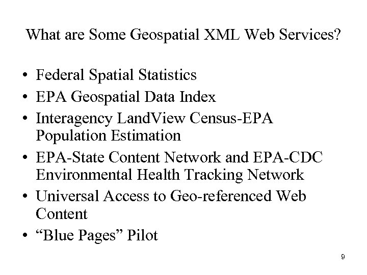 What are Some Geospatial XML Web Services? • Federal Spatial Statistics • EPA Geospatial