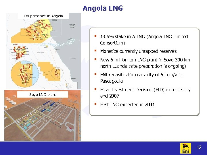 Angola LNG Eni presence in Angola § § § Monetize currently untapped reserves §
