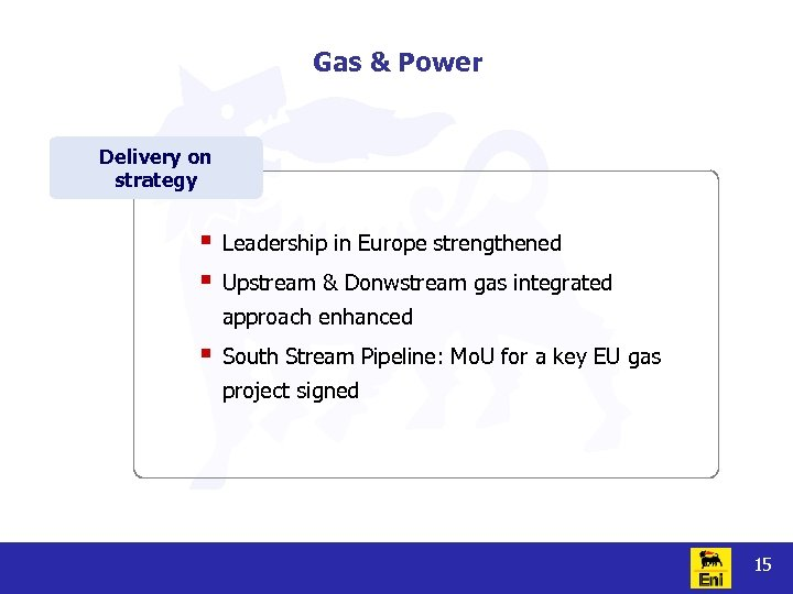 Gas & Power Delivery on strategy § § Leadership in Europe strengthened Upstream &