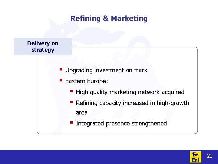 Refining & Marketing Delivery on strategy § § Upgrading investment on track Eastern Europe: