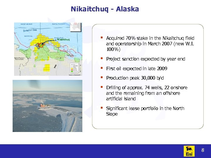 Nikaitchuq - Alaska S TAP Acquired 70% stake in the Nikaitchuq field and operatorship