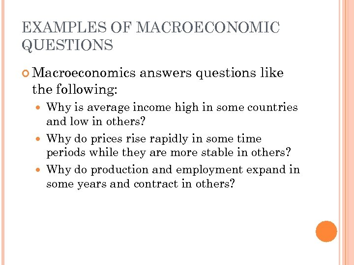EXAMPLES OF MACROECONOMIC QUESTIONS Macroeconomics answers questions like the following: Why is average income