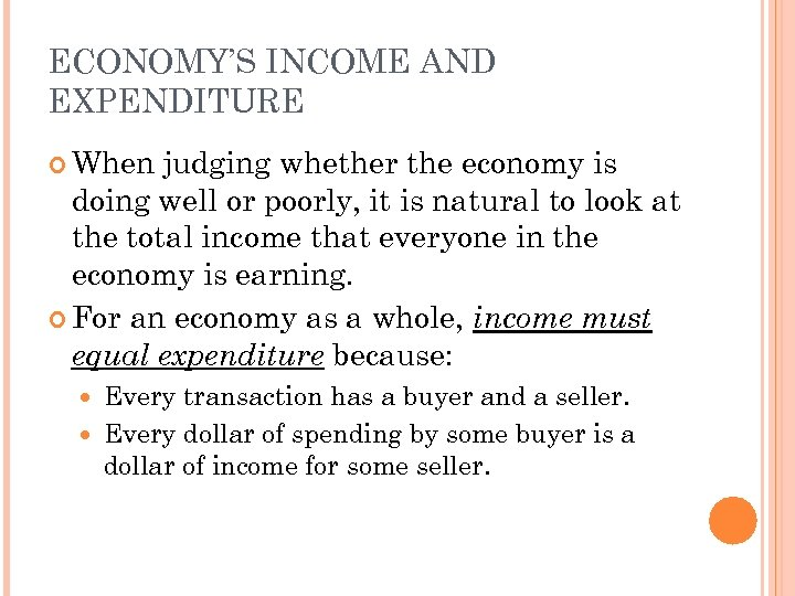 ECONOMY'S INCOME AND EXPENDITURE When judging whether the economy is doing well or poorly,