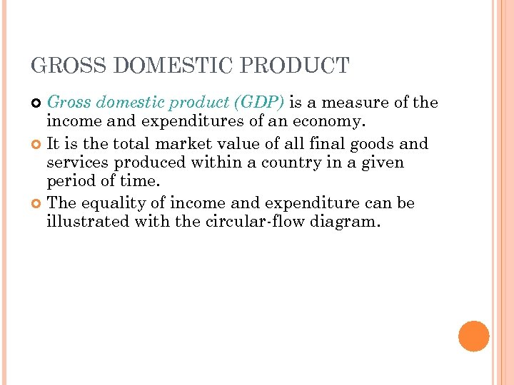 GROSS DOMESTIC PRODUCT Gross domestic product (GDP) is a measure of the income and