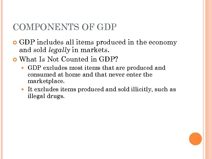 COMPONENTS OF GDP includes all items produced in the economy and sold legally in