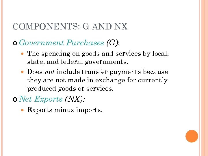 COMPONENTS: G AND NX Government Purchases (G): The spending on goods and services by