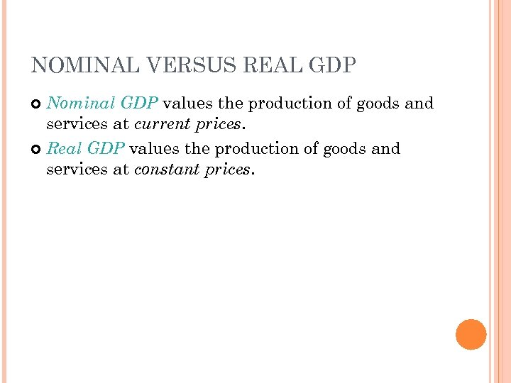 NOMINAL VERSUS REAL GDP Nominal GDP values the production of goods and services at