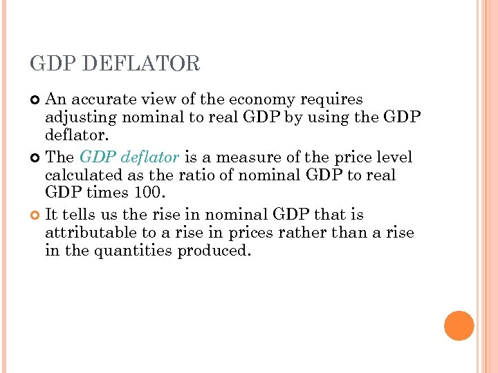 GDP DEFLATOR An accurate view of the economy requires adjusting nominal to real GDP