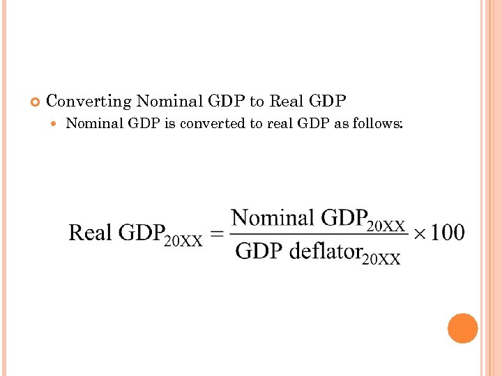 THE GDP DEFLATOR Converting Nominal GDP to Real GDP Nominal GDP is converted to