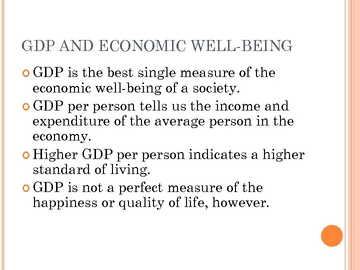 GDP AND ECONOMIC WELL-BEING GDP is the best single measure of the economic well-being