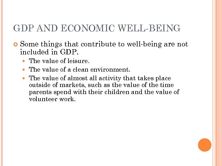 GDP AND ECONOMIC WELL-BEING Some things that contribute to well-being are not included in
