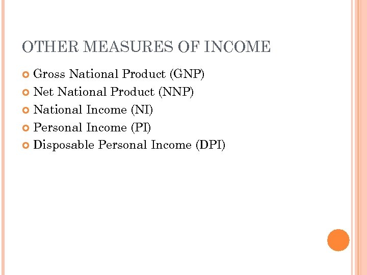OTHER MEASURES OF INCOME Gross National Product (GNP) Net National Product (NNP) National Income
