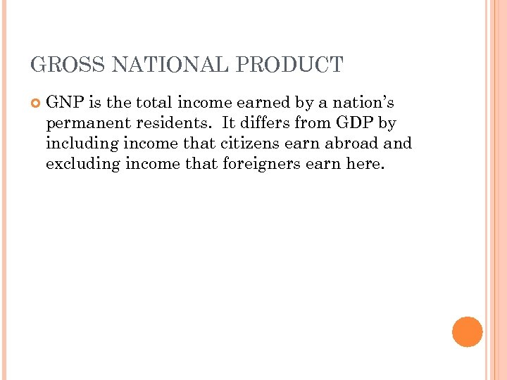 GROSS NATIONAL PRODUCT GNP is the total income earned by a nation's permanent residents.