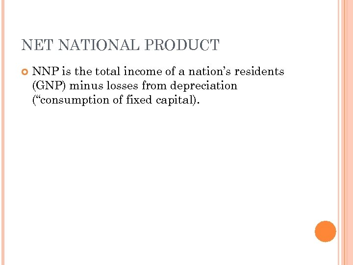 NET NATIONAL PRODUCT NNP is the total income of a nation's residents (GNP) minus
