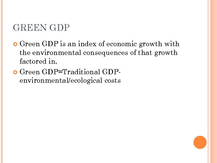 GREEN GDP Green GDP is an index of economic growth with the environmental consequences