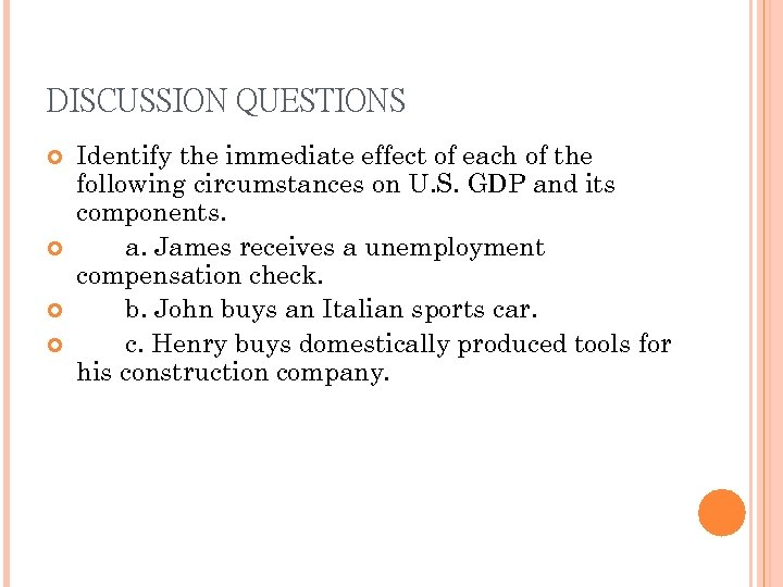 DISCUSSION QUESTIONS Identify the immediate effect of each of the following circumstances on U.