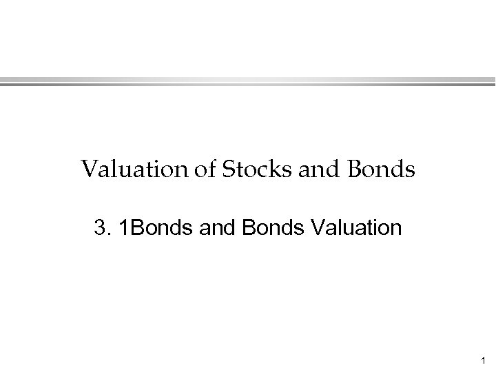 Valuation of Stocks and Bonds 3. 1 Bonds and Bonds Valuation 1