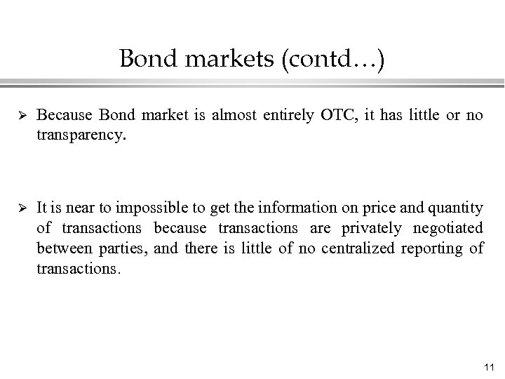 Bond markets (contd…) Ø Because Bond market is almost entirely OTC, it has little