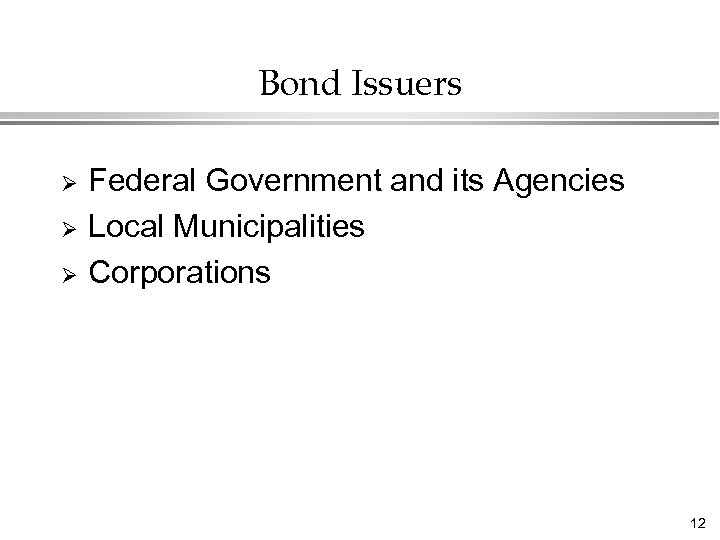 Bond Issuers Ø Ø Ø Federal Government and its Agencies Local Municipalities Corporations 12