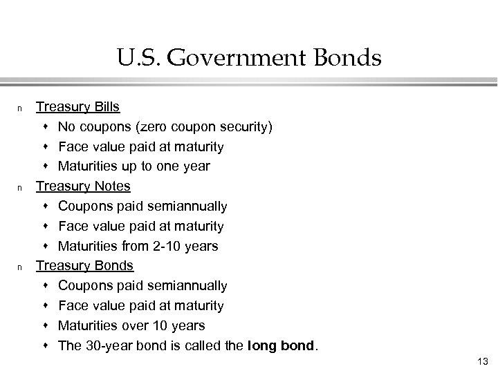 U. S. Government Bonds n n n Treasury Bills s No coupons (zero coupon