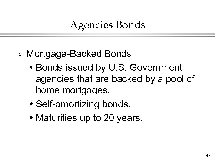 Agencies Bonds Ø Mortgage-Backed Bonds s Bonds issued by U. S. Government agencies that