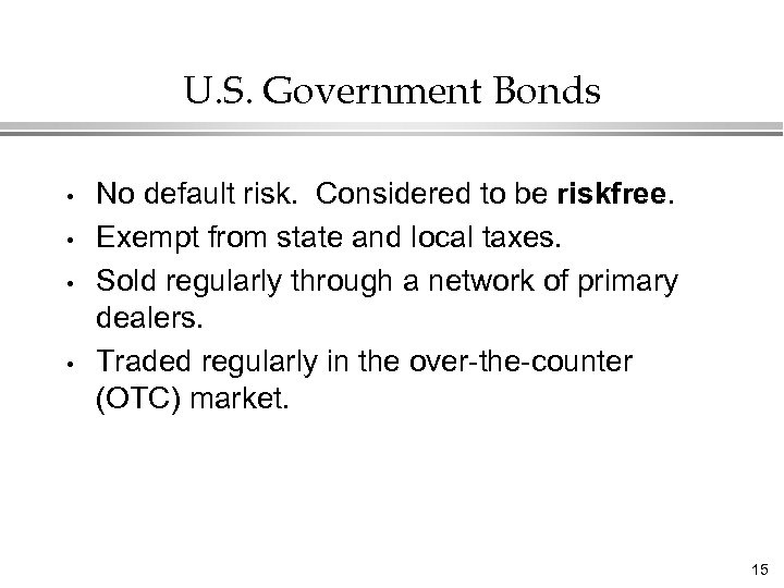 U. S. Government Bonds • • No default risk. Considered to be riskfree. Exempt