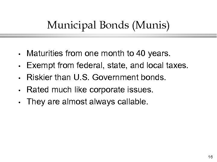 Municipal Bonds (Munis) • • • Maturities from one month to 40 years. Exempt