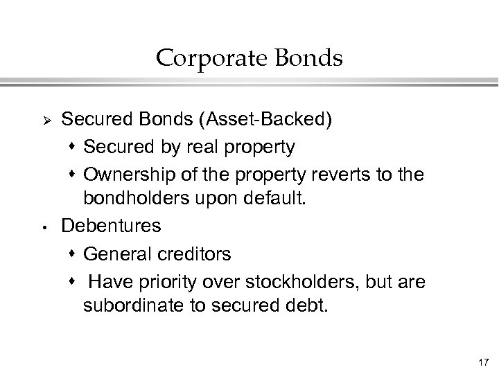 Corporate Bonds Ø • Secured Bonds (Asset-Backed) s Secured by real property s Ownership