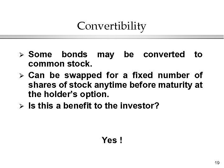 Convertibility Ø Ø Ø Some bonds may be converted to common stock. Can be