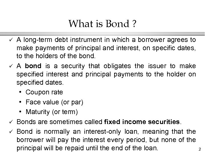 What is Bond ? ü ü A long-term debt instrument in which a borrower