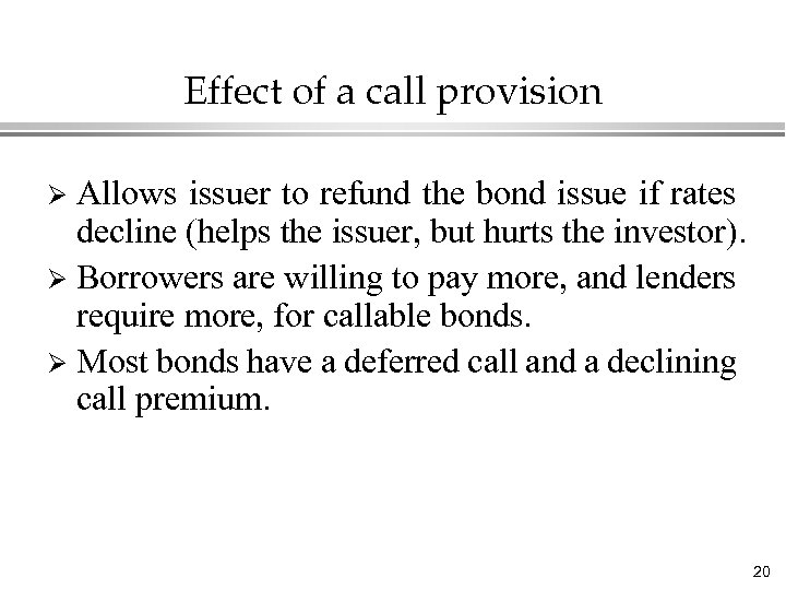Effect of a call provision Allows issuer to refund the bond issue if rates