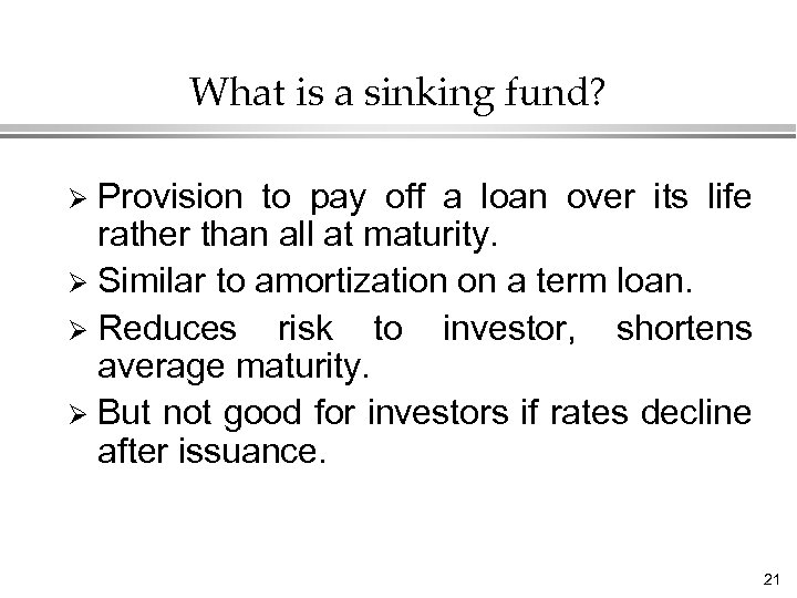 What is a sinking fund? Provision to pay off a loan over its life