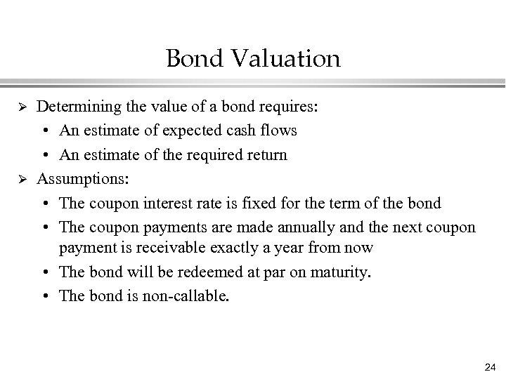 Bond Valuation Ø Ø Determining the value of a bond requires: • An estimate