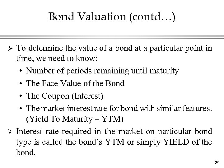 Bond Valuation (contd…) Ø Ø To determine the value of a bond at a