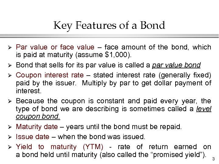 Key Features of a Bond Ø Ø Ø Ø Par value or face value