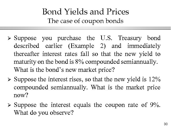 Bond Yields and Prices The case of coupon bonds Ø Ø Ø Suppose you