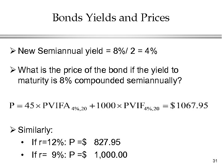 Bonds Yields and Prices Ø New Semiannual yield = 8%/ 2 = 4% Ø